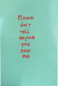 <b>CARY LEIBOWITZ</b> <i>PLEASE DON'T TELL ANYONE YOU SAW ME</i>, 2016
